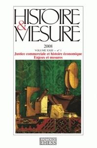 Frédéric Deshusses et Natacha Coquery - Histoire & Mesure Volume 23 N° 1/2008 : Justice commerciale et histoire économique - Enjeux et mesures.