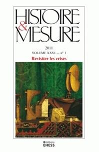 Anne-Sophie Bruno - Histoire & Mesure Volume 26 N° 1/2011 : Revisiter les crises.