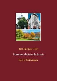 Jean-Jacques Tijet - Histoires choisies de Savoie.