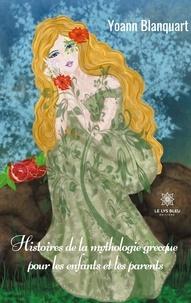 Yoann Blanquart - Histoires de la mythologie grecque pour les enfants et les parents.