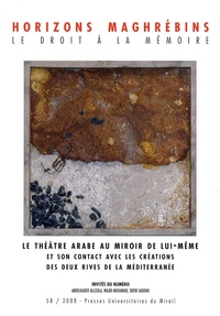 Mohammed-Habib Samrakandi - Horizons maghrébins N° 58/2008 : Le théâtre arabe au miroir de lui-même et son contact avec les créations des deux rives de la Méditerranée.