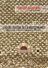 Alain Marcom - Horizons maghrébins N° 78/2018 : L'adobe autour de la méditerranée - Son usage par les paysans, les maçons et les architectes.