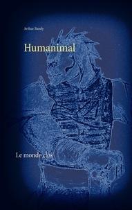 Arthur Bandy - Humanimal - Le monde clos.