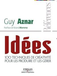 Guy Aznar - Idées - 100 techniques de créativité pour les produire et les gérer.