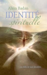 Alain Badan - Identité spirituelle - Au delà de nos identités.
