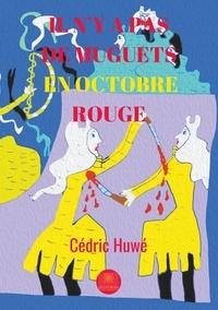 Cédric Huwe - Il n'y a pas de muguets en octobre rouge.
