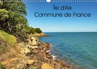 Patrick Bombaert - Île d'Aix Commune de France (Calendrier mural 2020 DIN A3 horizontal) - Île d'Aix est une commune à part entière du sud-ouest de la France (Calendrier mensuel, 14 Pages ).