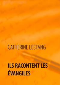 Catherine Lestang - Ils racontent les Evangiles.