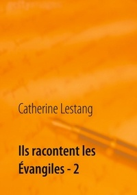 Catherine Lestang - Ils racontent les Evangiles - Tome 2.