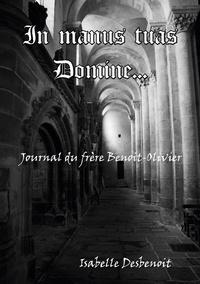 Isabelle Desbenoît - In manus tuas domine - Journal du frère Benoit-Olivier.