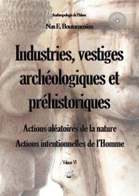 Nas E. Boutammina - Industries, vestiges archéologiques et préhistoriques - Action aléatoire contre la nature & action intentionnelle de l'homme. Volume VI.