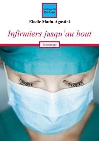 Elodie Marin-agostini - Infirmiers jusqu'au bout.