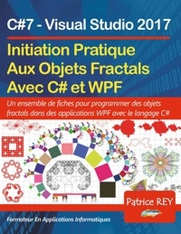 Patrice Rey - Initation Aux Objets Fractals Avec WPF et C#7 - Avec Visual Studio 2017.