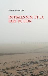 Laurent Montazeaud - Initiales M. M. et la part du lion.