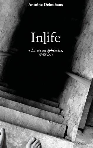 Antoine Delouhans - Inlife - La vie est éphémère, vivez-là.