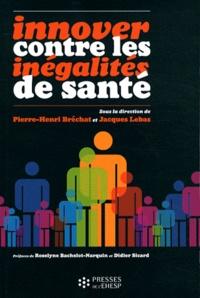 Pierre-Henri Bréchat et Jacques Lebas - Innover contre les inégalités de santé.