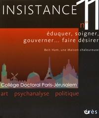 Jacques Barbier et Paolo Lollo - Insistance N° 11 : Eduquer, soigner, gouverner... faire désirer - Beit Ham, une Maison chaleureuse.