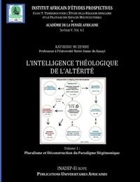 Katikishi Muzembe - Intelligence théologique de l'altérité - Volume 1 : Contribution à la Critique du Paradigme Hégémonique dans le Dialogue des Religions.
