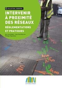 Jean Paul Mourier et Philippe Rigaudeau - Intervenir à proximité des réseaux - Réglementations et pratiques.