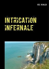 Iris Rivaldi - Intrication infernale - Une nouvelle aventure du commissaire Paul Berger.