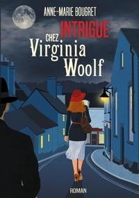 Anne-Marie Bougret - Intrigue chez Virginia Woolf.