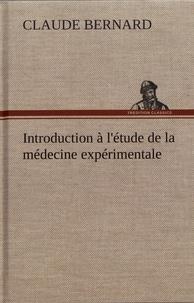 Claude Bernard - Introduction à l'étude de la médecine expérimentale.