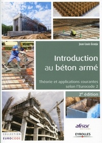 Jean-Louis Granju - Introduction au béton armé - Théorie et applications courantes selon l'Eurocode 2.
