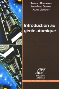 Jacques Bouchard et Jean-Paul Deffain - Introduction au génie atomique.