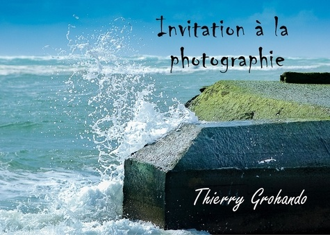 Thierry Grohando - Invitation à la photographie.