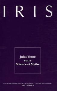 Simone Vierne et Jean-Michel Margot - Iris N° 28/2005 : Jules Verne entre Science et Mythe.