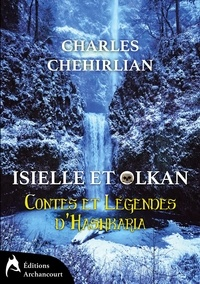 Charles Chehirlian - Isielle et Olkan - Contes et Légendes d'Hashkaria.