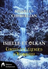 Charles Chehirlian - Contes et Légendes d'Hashkaria 1 : Isielle et Olkan - Contes et Légendes d'Hashkaria.