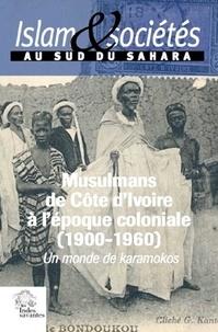 Jean-Louis Triaud - Islam et société au sud du Sahara N° 6 : Les musulmans de Côte d'Ivoire à l'époque coloniale (1900-1960) - Un monde de karamokos.