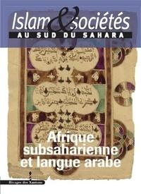 Constant Hamès et Jean-Louis Triaud - Islam & sociétés au sud du Sahara N° 5 : Afrique subsaharienne et langue arabe.
