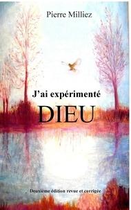 Pierre Milliez - J'ai expérimenté Dieu.