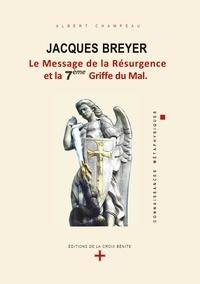 Albert Champeau - Jacques Breyer - Le Message de la Résurgence et la 7e Griffe du Mal.