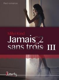 Milyi Kind - Jamais 2 sans jamais 2 sans trois - Tome 3.