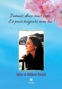 Julia Resch et Hélène Resch - Jamais deux sans trois... Et pour toujours avec toi !.