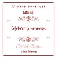 Cécile Blanche - Janvier, célébrer le Nouveau.