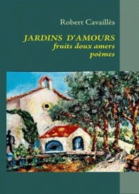 Robert Cavaillès - Jardins  d'amours - Fruits doux amers.