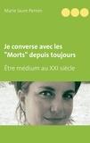 Marie-Laure Perron - Je converse avec les morts depuis toujours - Être médium au XXIe siècle et mère de famille nombreuse.