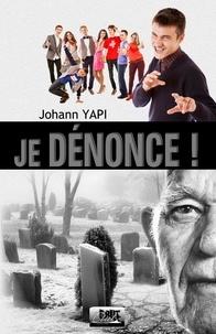 Johann Yapi - Je dénonce.