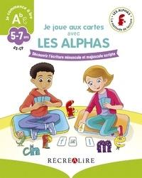 Claude Huguenin et Olivier Dubois du Nilac - Je joue aux cartes avec les Alphas GS-CP - Décourvir l'écriture minuscule et majuscule scripte.
