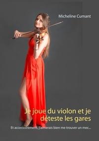 Micheline Cumant - Je joue du violon et je déteste les gares - Et accessoirement, j'aimerais bien me trouver un mec....