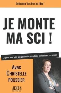 Christelle Poussier - Je monte ma SCI ! - Le guide pour bâtir son patrimoine immobilier en réduisant ses impôts.
