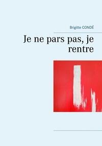 Brigitte Condé - Je ne pars pas, je rentre.