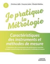 Christiane Joffin et Françoise Lafont - Je pratique la métrologie - Caractéristiques des instruments et méthodes de mesure.