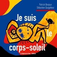 La route de la soie Éditions et Sébastien Quagebeur - Je suis le corps-soleil.