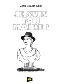 Jean-Claude Gast - Je suis ton Maire !.