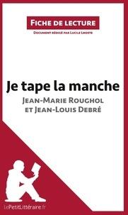 Lucile Lhoste - Je tape la manche. Une vie dans la rue de Jean-Marie Roughol et Jean-Louis Debré - Résumé complet et analyse détaillée de l'oeuvre.